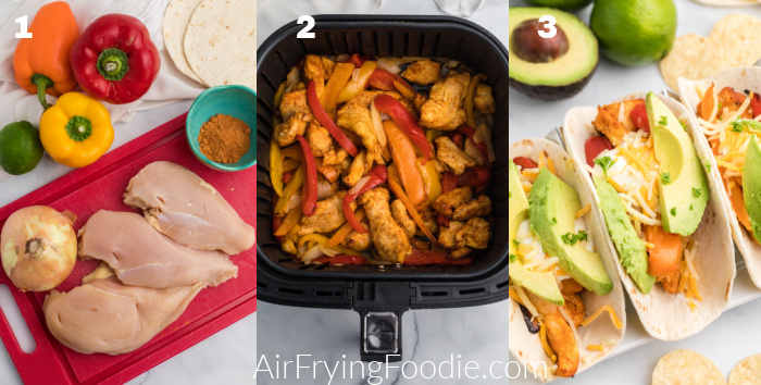 Collage of photos showing the ingredients needed to make chicken fajitas, chicken fajitas and vegetables in the air fryer basket, and chicken fajitas dressed with toppings and ready to eat.
