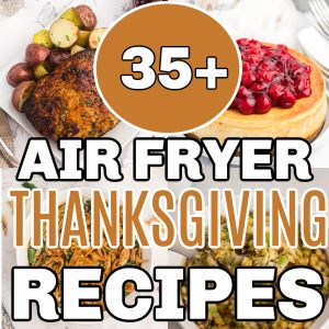 Collage of photos showing over 35 air fryer recipes for thanksgiving.